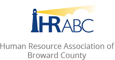 Human Resource Association of Broward County to keep us informed and up to date with the latest in HR needs